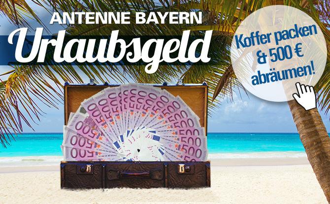 ANTENNE BAYERN Urlaubsgeld: Sichern Sie sich täglich 500 Euro!
