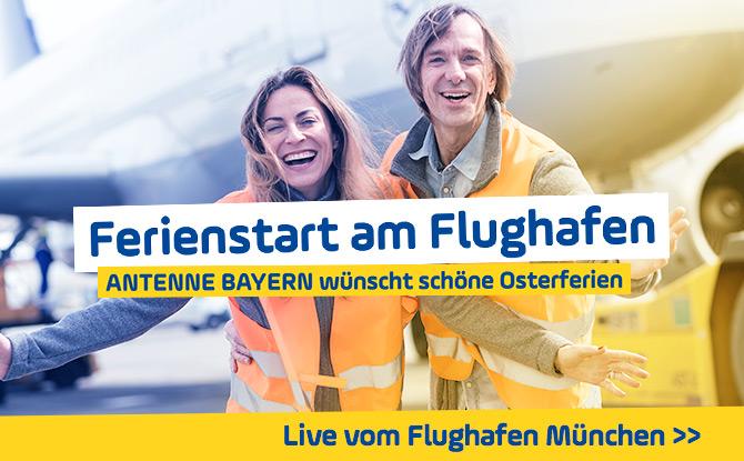 Zum Ferienstart: ANTENNE BAYERN live von Bayerns größtem Flughafen