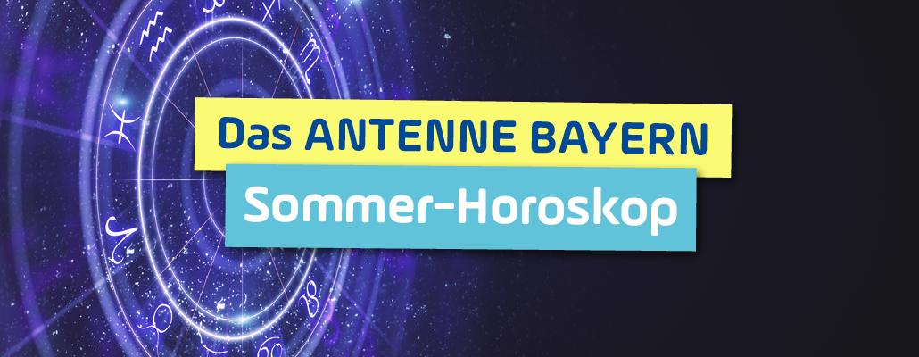 Das ANTENNE BAYERN Sommer-Horoskop 2019
