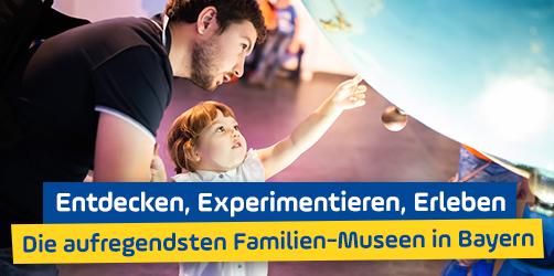 Entdecken, Experimentieren, Erleben – Die aufregendsten Familien-Museen in Bayern