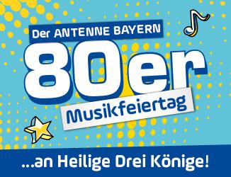 Der ANTENNE BAYERN 80er-Musikfeiertag an Heilige Drei Könige