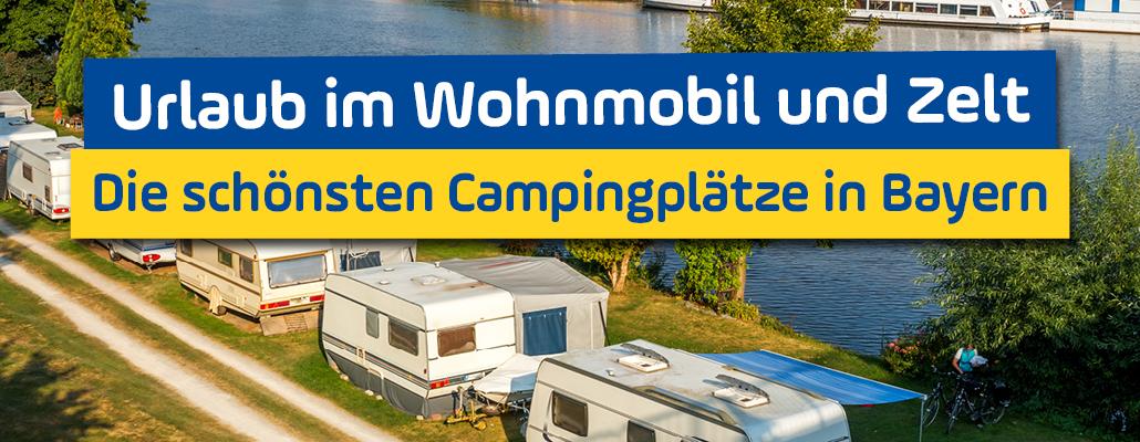 Die schönsten Campingplätze in Bayern: Urlaub im Wohnmobil oder Zelt