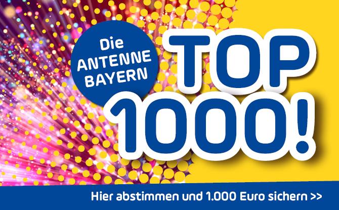Die ANTENNE BAYERN TOP 1.000 - abstimmen und 1.000 Euro sichern