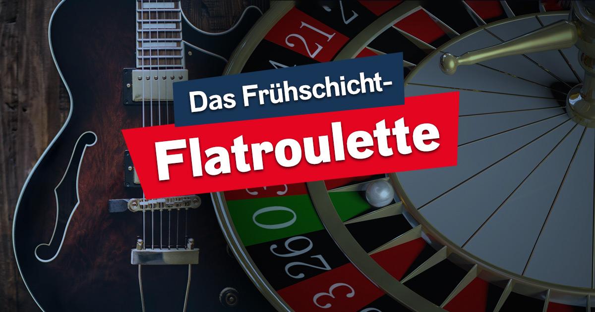 Wir spielen Frühschicht-Flatroulette: Dreht mit uns am Rad!