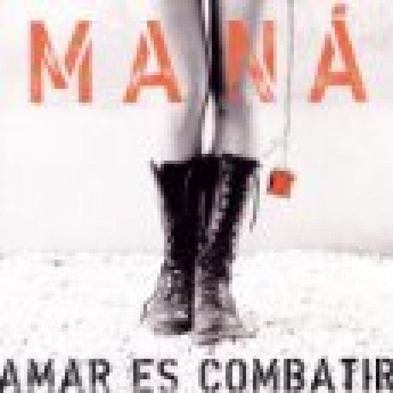 Maná - Amar es Combatir