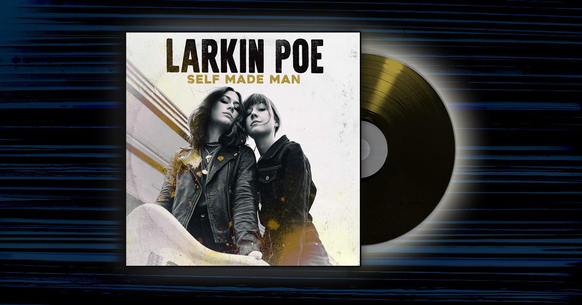 Larkin Poe - Self Made Man