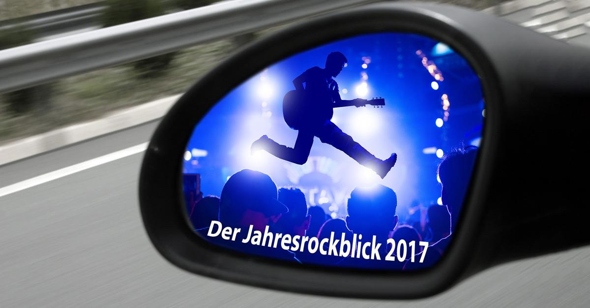 JahresROCKblick 2017: Wir blicken zurück auf das Jahr 2017!
