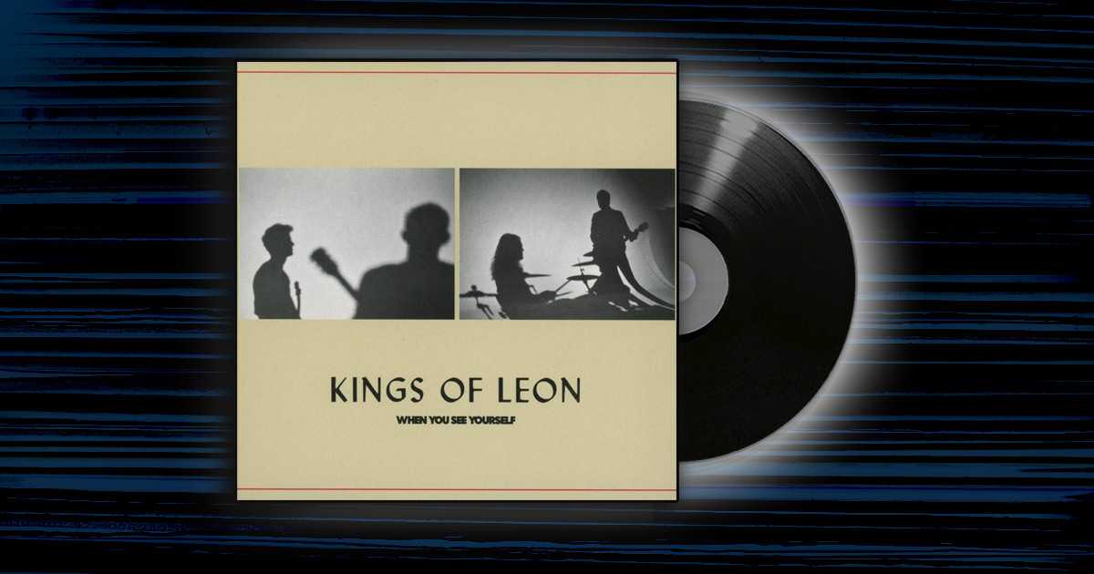 Kings of Leon - <em>When you see yourself</em>