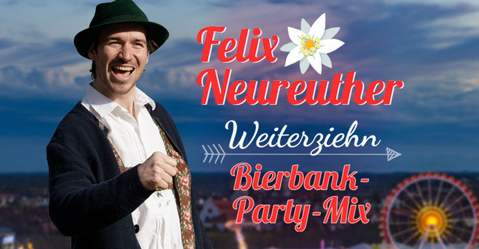 "Felix Neureuther: ""Weiterziehn – Bierbank-Party-Mix"" 