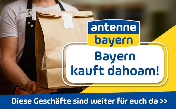 ANTENNE BAYERN Bayern kauft dahoam! Diese Geschäfte sind weiter für euch da