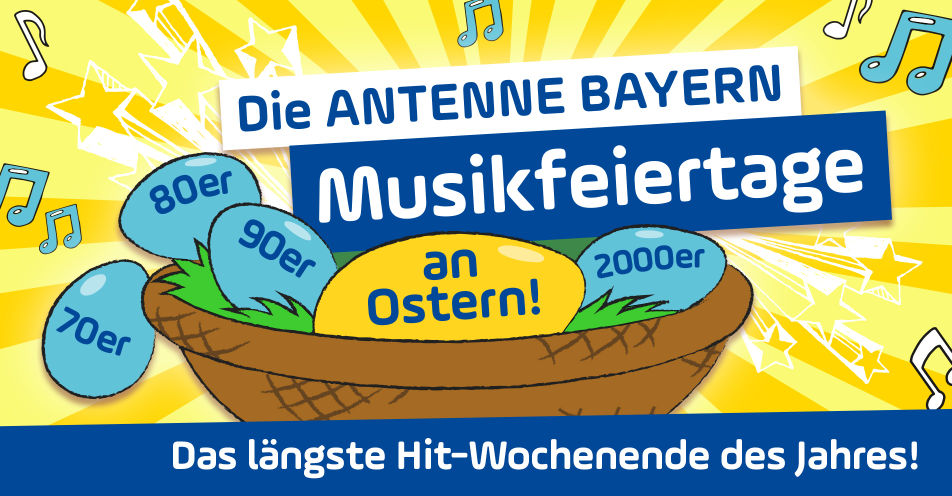 Für mehr Abwechslung: Die ANTENNE BAYERN Musikfeiertage zu Ostern - für die ganze Familie